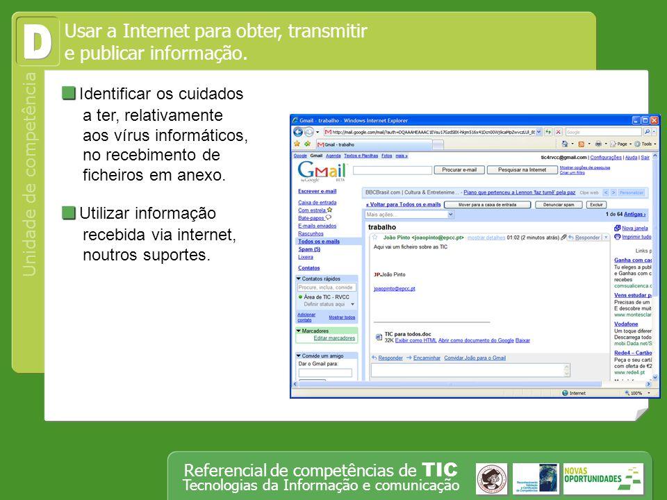 Operar, em segurança, equipamento tecnológico, designadamente o computador Unidade de competência Referencial de competências de TIC Tecnologias da Informação e comunicação Identificar os cuidados a ter, relativamente aos vírus informáticos, no recebimento de ficheiros em anexo.
