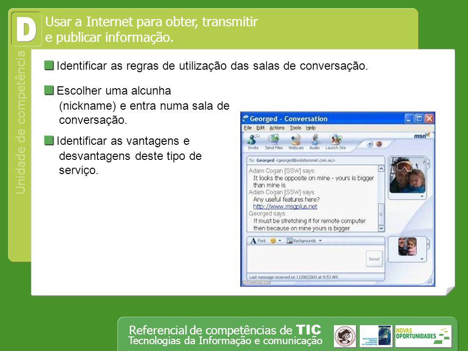Operar, em segurança, equipamento tecnológico, designadamente o computador Unidade de competência Referencial de competências de TIC Tecnologias da Informação e comunicação Identificar as regras de utilização das salas de conversação.