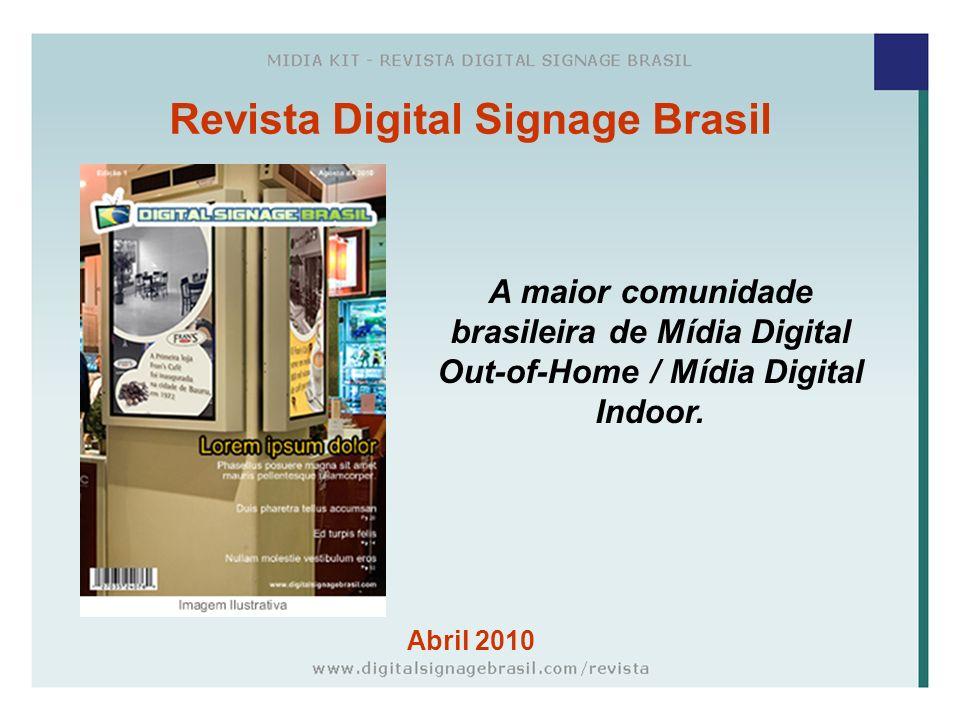 Revista Digital Signage Brasil Abril 2010 A maior comunidade brasileira de Mídia Digital Out-of-Home / Mídia Digital Indoor.