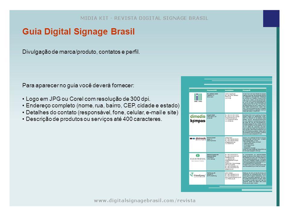 Guia Digital Signage Brasil Divulgação de marca/produto, contatos e perfil. Para aparecer no guia você deverá fornecer: Logo em JPG ou Corel com resol