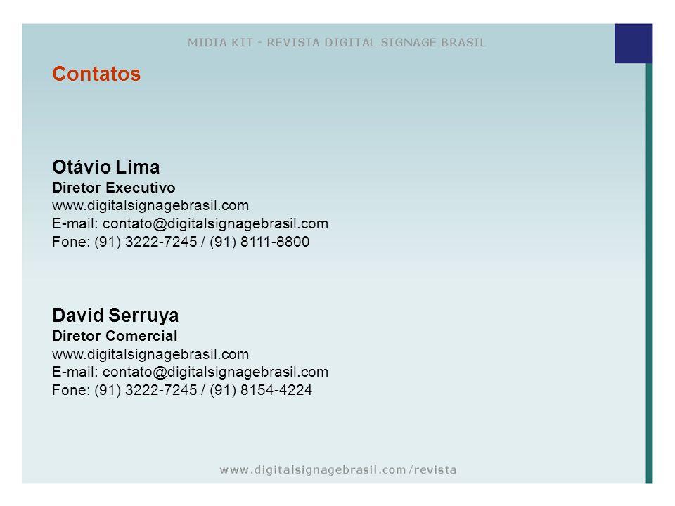 Otávio Lima Diretor Executivo www.digitalsignagebrasil.com E-mail: contato@digitalsignagebrasil.com Fone: (91) 3222-7245 / (91) 8111-8800 David Serruy