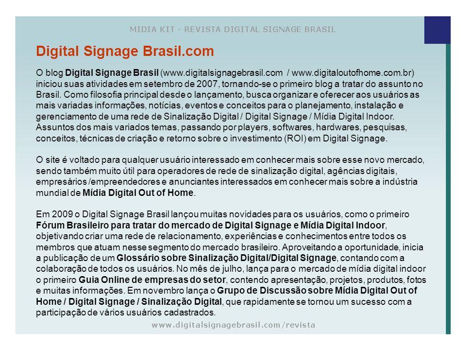 Digital Signage Brasil.com O blog Digital Signage Brasil (www.digitalsignagebrasil.com / www.digitaloutofhome.com.br) iniciou suas atividades em setem