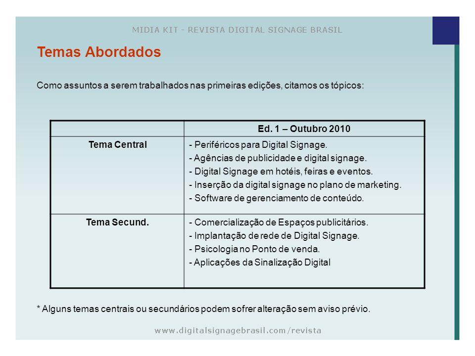 Como assuntos a serem trabalhados nas primeiras edições, citamos os tópicos: Temas Abordados Ed. 1 – Outubro 2010 Tema Central- Periféricos para Digit