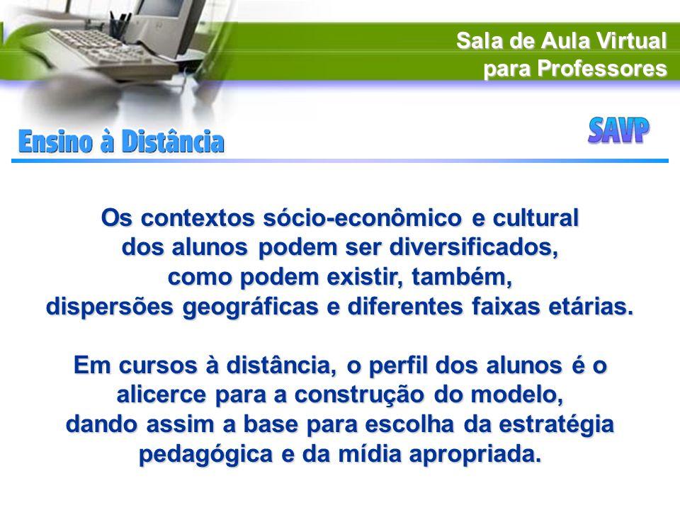 Sala de Aula Virtual para Professores Os contextos sócio-econômico e cultural dos alunos podem ser diversificados, como podem existir, também, dispers