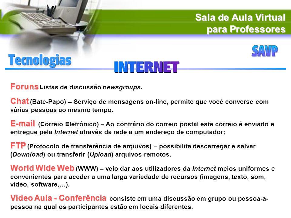 Sala de Aula Virtual para Professores Foruns Foruns Listas de discussão newsgroups. Chat Chat (Bate-Papo) – Serviço de mensagens on-line, permite que