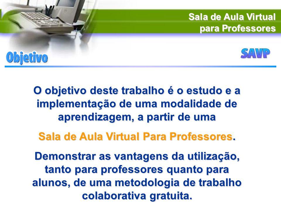 Sala de Aula Virtual para Professores O objetivo deste trabalho é o estudo e a implementação de uma modalidade de aprendizagem, a partir de uma Sala d