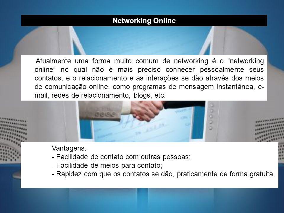 Atualmente uma forma muito comum de networking é o networking online no qual não é mais preciso conhecer pessoalmente seus contatos, e o relacionament