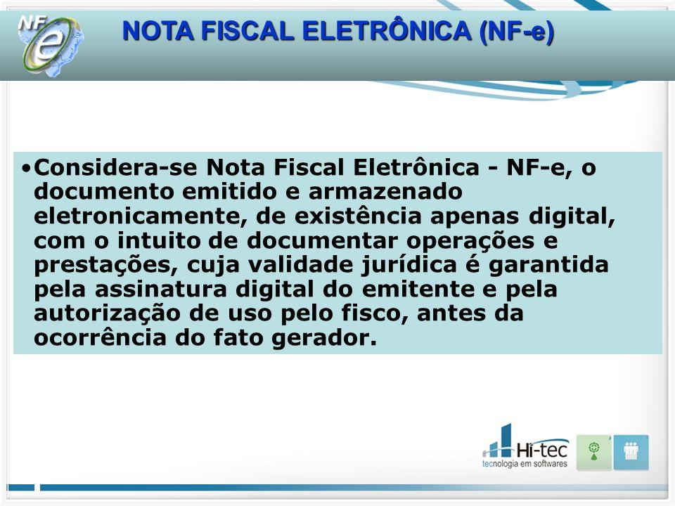 NOTA FISCAL ELETRÔNICA (NF-e) Considera-se Nota Fiscal Eletrônica - NF-e, o documento emitido e armazenado eletronicamente, de existência apenas digit