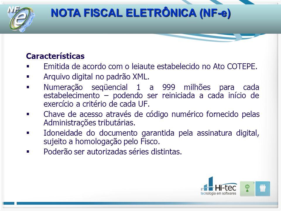 NOTA FISCAL ELETRÔNICA (NF-e) Características Emitida de acordo com o leiaute estabelecido no Ato COTEPE. Arquivo digital no padrão XML. Numeração seq