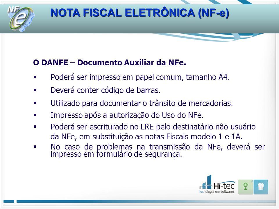 NOTA FISCAL ELETRÔNICA (NF-e) O DANFE – Documento Auxiliar da NFe. Poderá ser impresso em papel comum, tamanho A4. Deverá conter código de barras. Uti