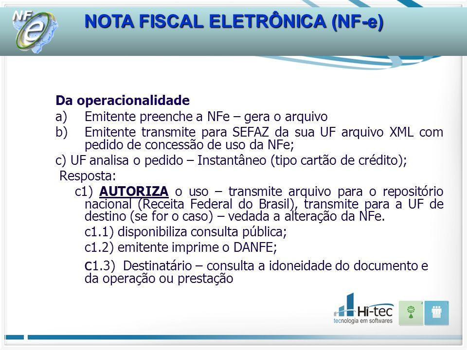 NOTA FISCAL ELETRÔNICA (NF-e) Da operacionalidade a)Emitente preenche a NFe – gera o arquivo b)Emitente transmite para SEFAZ da sua UF arquivo XML com