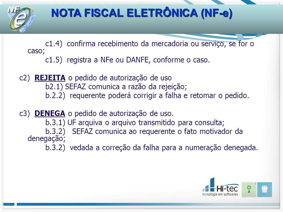 NOTA FISCAL ELETRÔNICA (NF-e) c1.4) confirma recebimento da mercadoria ou serviço, se for o caso; c1.5) registra a NFe ou DANFE, conforme o caso.