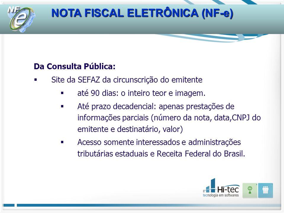 NOTA FISCAL ELETRÔNICA (NF-e) Da Consulta Pública: Site da SEFAZ da circunscrição do emitente até 90 dias: o inteiro teor e imagem.