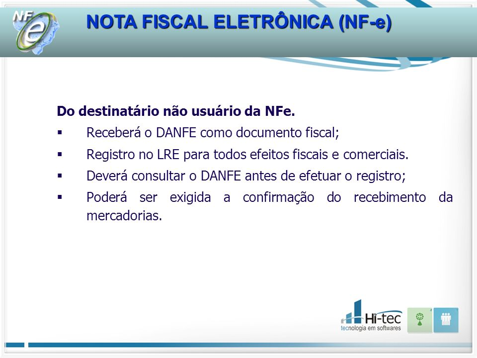 NOTA FISCAL ELETRÔNICA (NF-e) Do destinatário não usuário da NFe. Receberá o DANFE como documento fiscal; Registro no LRE para todos efeitos fiscais e