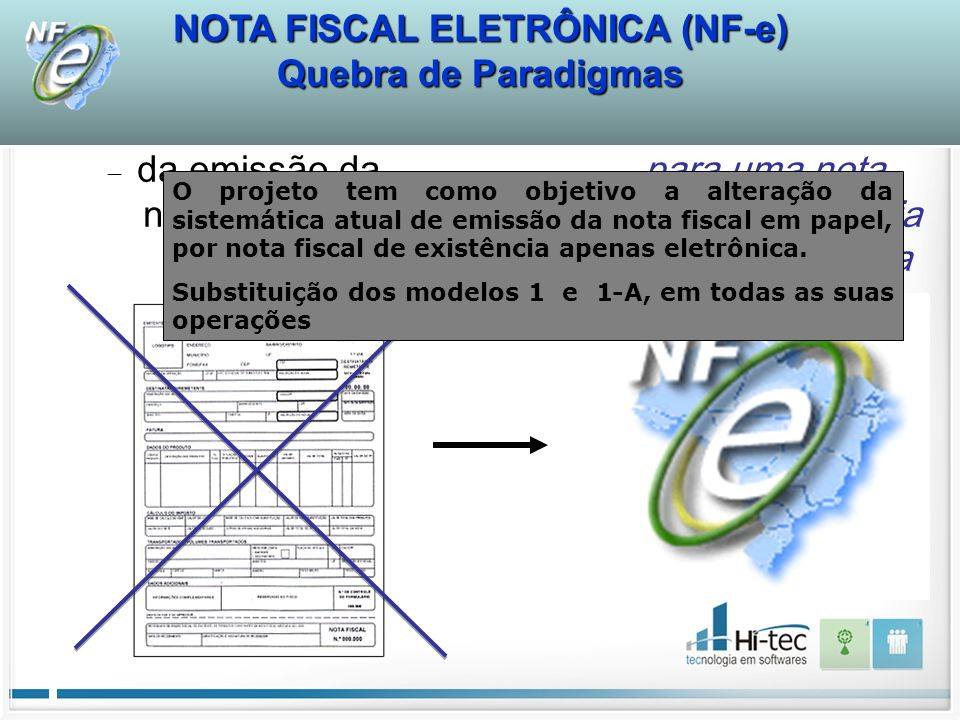 da emissão da nota fiscal em papel para uma nota fiscal de existência apenas eletrônica O projeto tem como objetivo a alteração da sistemática atual d