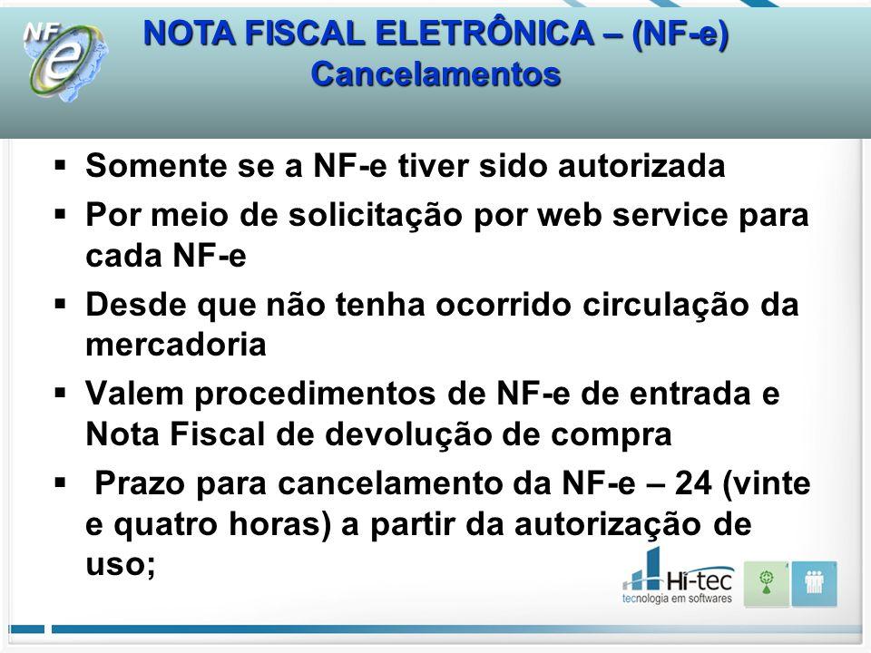 NOTA FISCAL ELETRÔNICA – (NF-e) Cancelamentos Somente se a NF-e tiver sido autorizada Por meio de solicitação por web service para cada NF-e Desde que