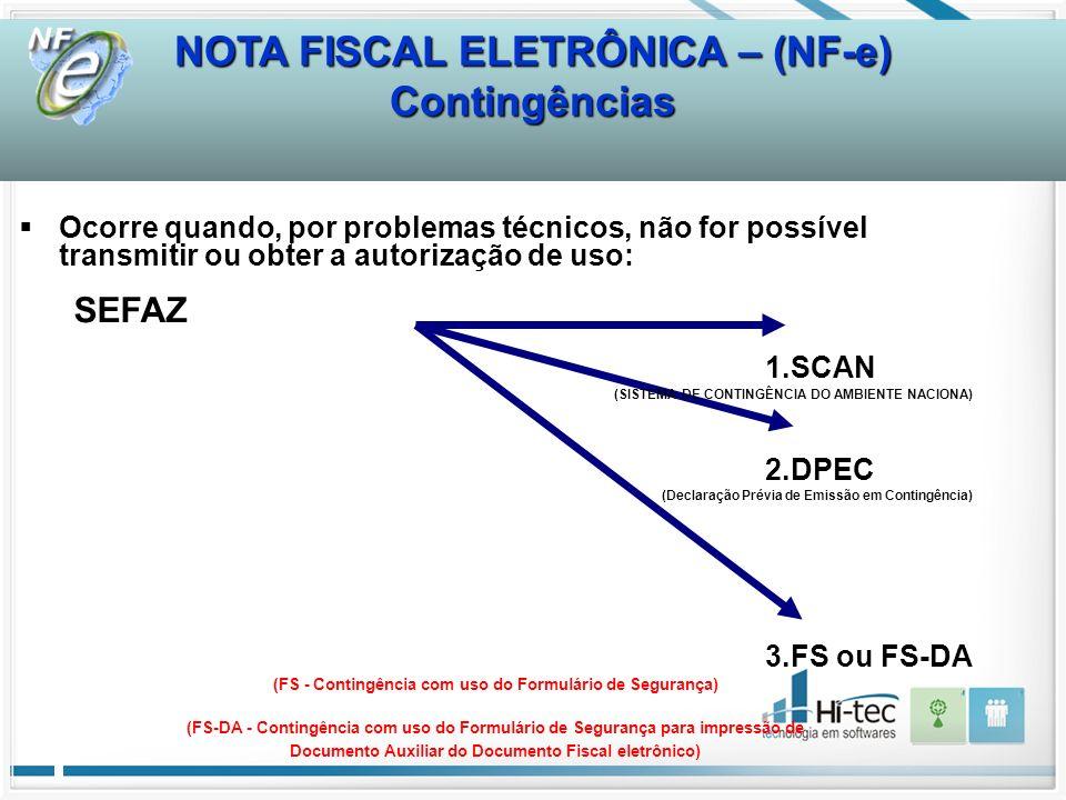 Contingências SEFAZ Ocorre quando, por problemas técnicos, não for possível transmitir ou obter a autorização de uso: 1.SCAN (SISTEMA DE CONTINGÊNCIA
