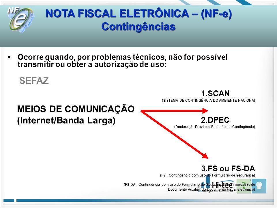 NOTA FISCAL ELETRÔNICA – (NF-e) Contingências SEFAZ MEIOS DE COMUNICAÇÃO (Internet/Banda Larga) Ocorre quando, por problemas técnicos, não for possíve