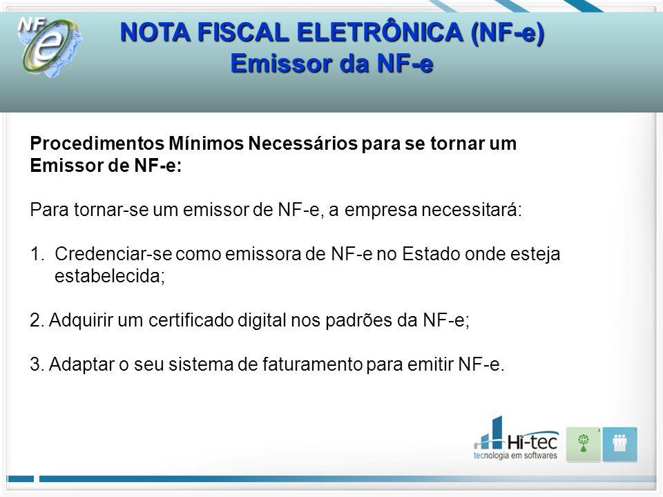 Procedimentos Mínimos Necessários para se tornar um Emissor de NF-e: Para tornar-se um emissor de NF-e, a empresa necessitará: 1.Credenciar-se como emissora de NF-e no Estado onde esteja estabelecida; 2.