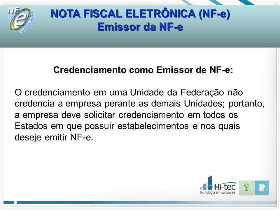 NOTA FISCAL ELETRÔNICA (NF-e) Emissor da NF-e Credenciamento como Emissor de NF-e: O credenciamento em uma Unidade da Federação não credencia a empres