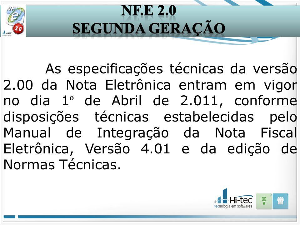 As especificações técnicas da versão 2.00 da Nota Eletrônica entram em vigor no dia 1 º de Abril de 2.011, conforme disposições técnicas estabelecidas pelo Manual de Integração da Nota Fiscal Eletrônica, Versão 4.01 e da edição de Normas Técnicas.