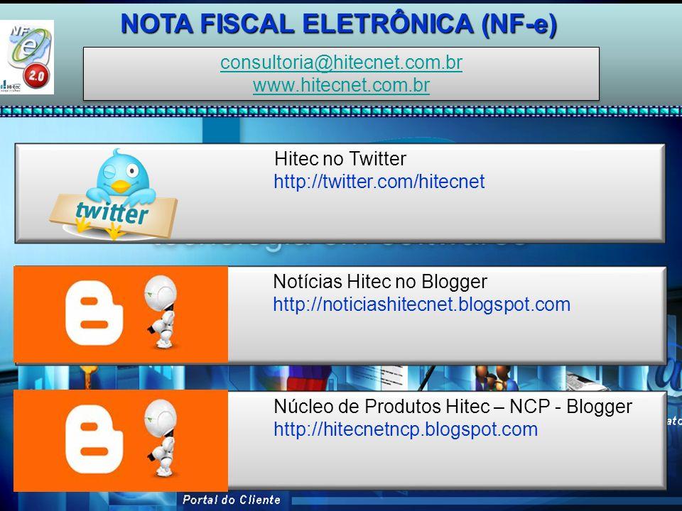 Hitec no Twitter http://twitter.com/hitecnet Notícias Hitec no Blogger http://noticiashitecnet.blogspot.com Núcleo de Produtos Hitec – NCP - Blogger http://hitecnetncp.blogspot.com NOTA FISCAL ELETRÔNICA (NF-e) consultoria@hitecnet.com.br www.hitecnet.com.br consultoria@hitecnet.com.br www.hitecnet.com.br