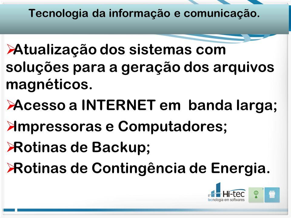 Tecnologia da informação e comunicação. Atualização dos sistemas com soluções para a geração dos arquivos magnéticos. Acesso a INTERNET em banda larga