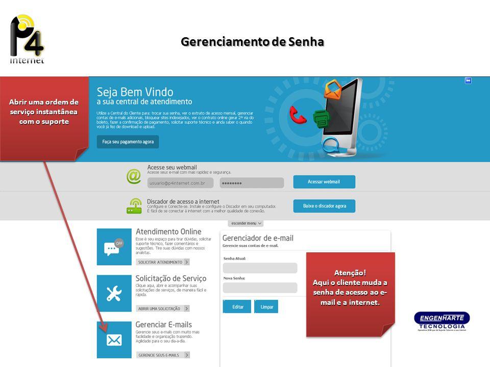 Abrir uma ordem de serviço instantânea com o suporte Gerenciamento de Senha Atenção! Aqui o cliente muda a senha de acesso ao e- mail e a internet. At