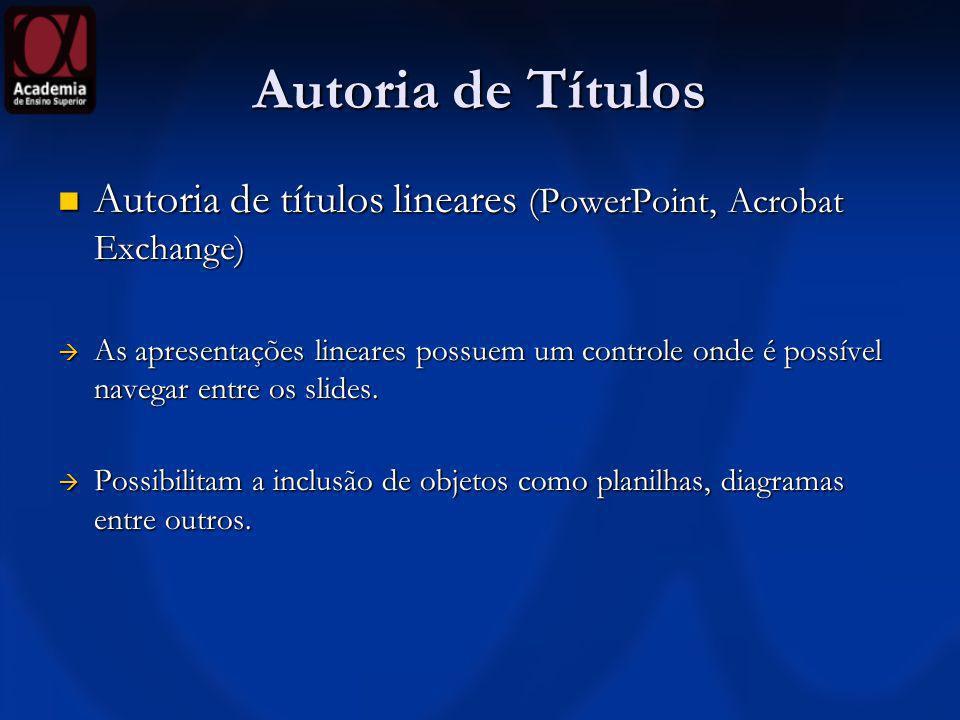 Autoria de Títulos Autoria de títulos lineares (PowerPoint, Acrobat Exchange) Autoria de títulos lineares (PowerPoint, Acrobat Exchange) As apresentaç