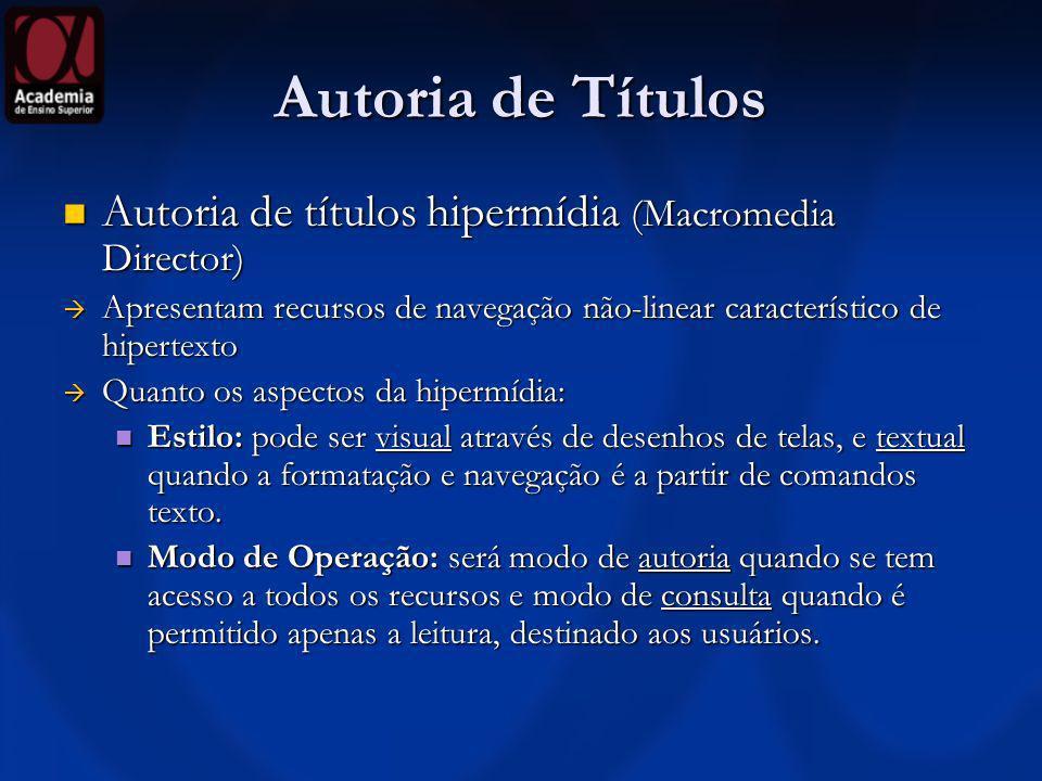 Autoria de Títulos Autoria de títulos hipermídia (Macromedia Director) Autoria de títulos hipermídia (Macromedia Director) Apresentam recursos de nave
