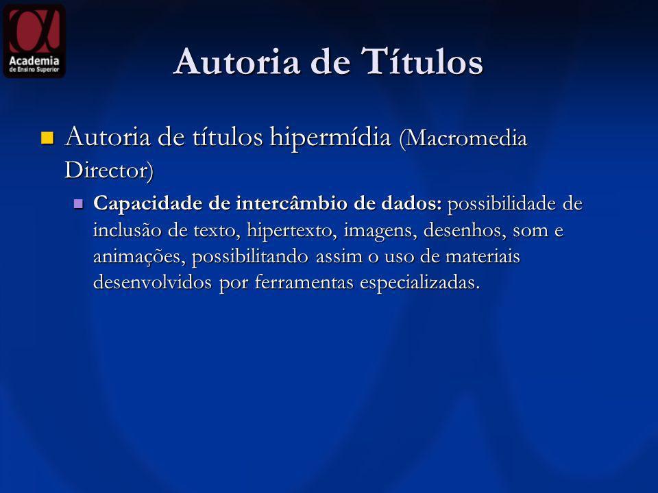 Autoria de Títulos Autoria de títulos hipermídia (Macromedia Director) Autoria de títulos hipermídia (Macromedia Director) Capacidade de intercâmbio d