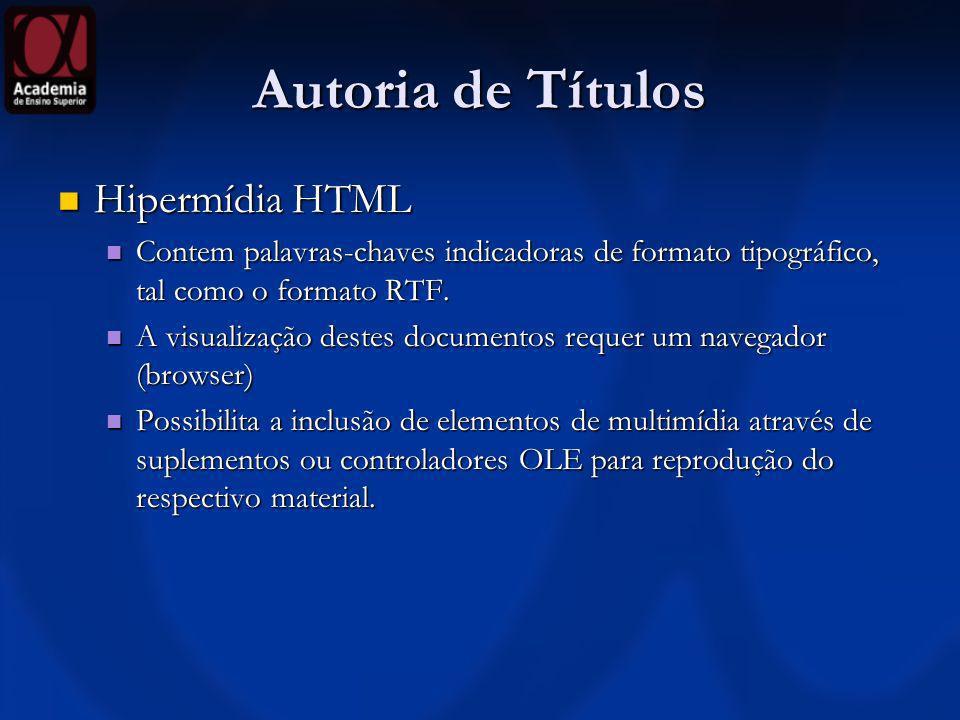 Autoria de Títulos Hipermídia HTML Hipermídia HTML Contem palavras-chaves indicadoras de formato tipográfico, tal como o formato RTF. Contem palavras-