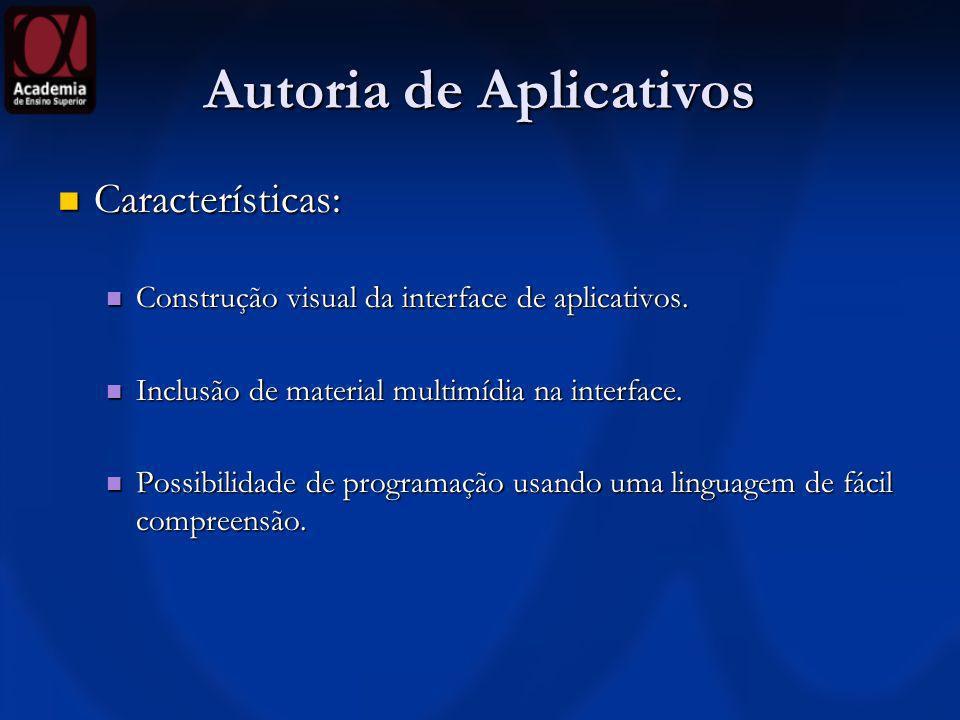 Autoria de Aplicativos Características: Características: Construção visual da interface de aplicativos. Construção visual da interface de aplicativos.