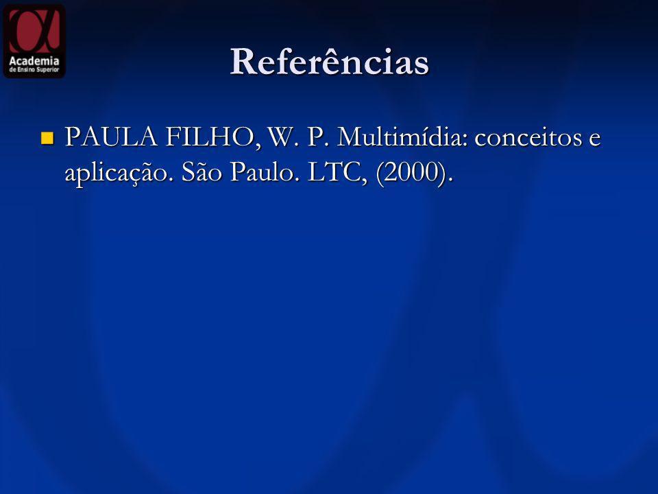 Referências PAULA FILHO, W. P. Multimídia: conceitos e aplicação. São Paulo. LTC, (2000). PAULA FILHO, W. P. Multimídia: conceitos e aplicação. São Pa