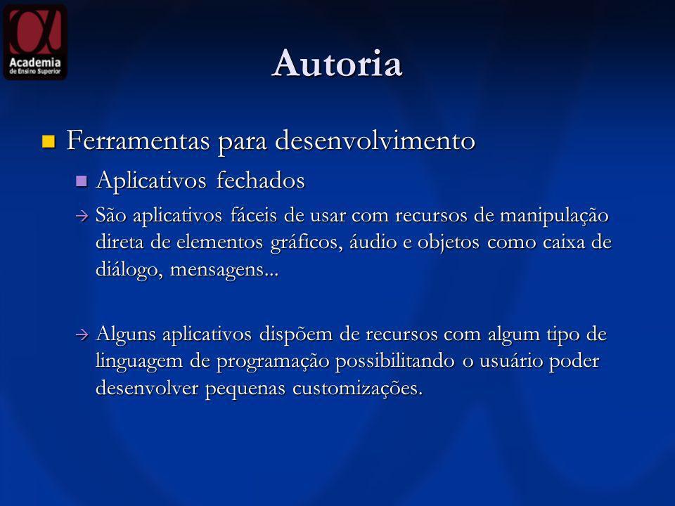 Autoria Ferramentas para desenvolvimento Ferramentas para desenvolvimento Aplicativos fechados Aplicativos fechados São aplicativos fáceis de usar com
