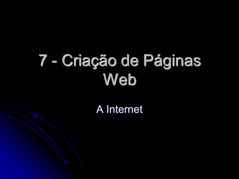 7 - Criação de Páginas Web A Internet
