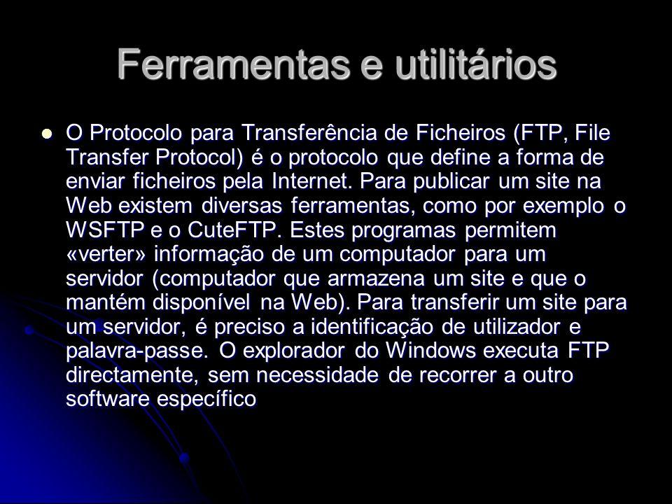 Ferramentas e utilitários O Protocolo para Transferência de Ficheiros (FTP, File Transfer Protocol) é o protocolo que define a forma de enviar ficheir