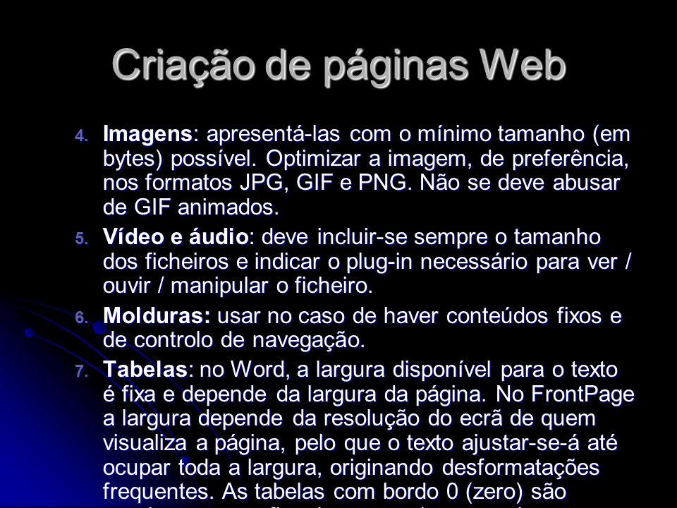 Criação de páginas Web 4. Imagens: apresentá-las com o mínimo tamanho (em bytes) possível. Optimizar a imagem, de preferência, nos formatos JPG, GIF e