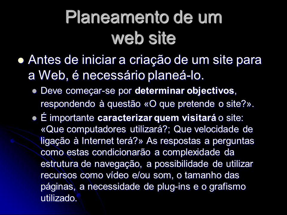 Planeamento de um web site Antes de iniciar a criação de um site para a Web, é necessário planeá-lo. Antes de iniciar a criação de um site para a Web,