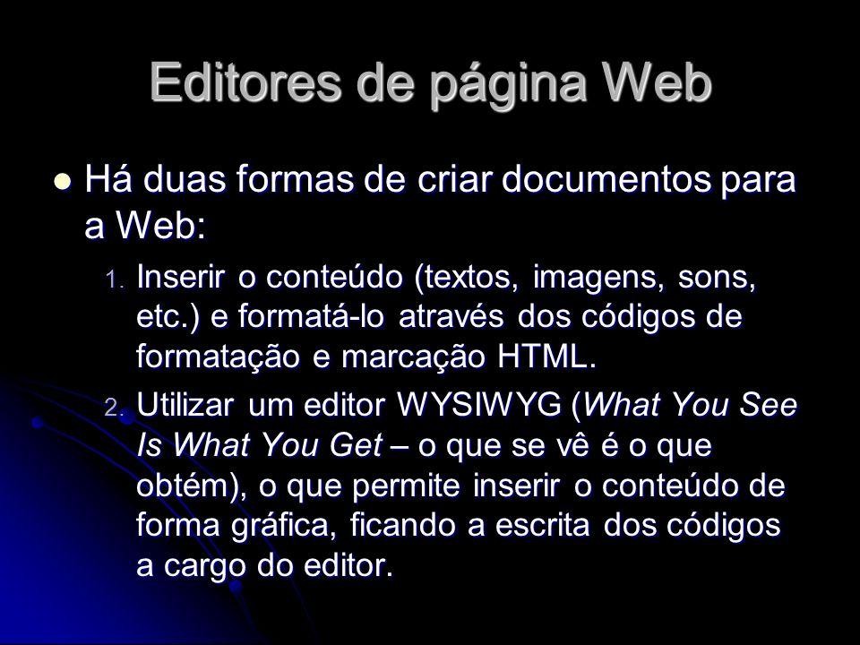 Editores de página Web Há duas formas de criar documentos para a Web: Há duas formas de criar documentos para a Web: 1. Inserir o conteúdo (textos, im