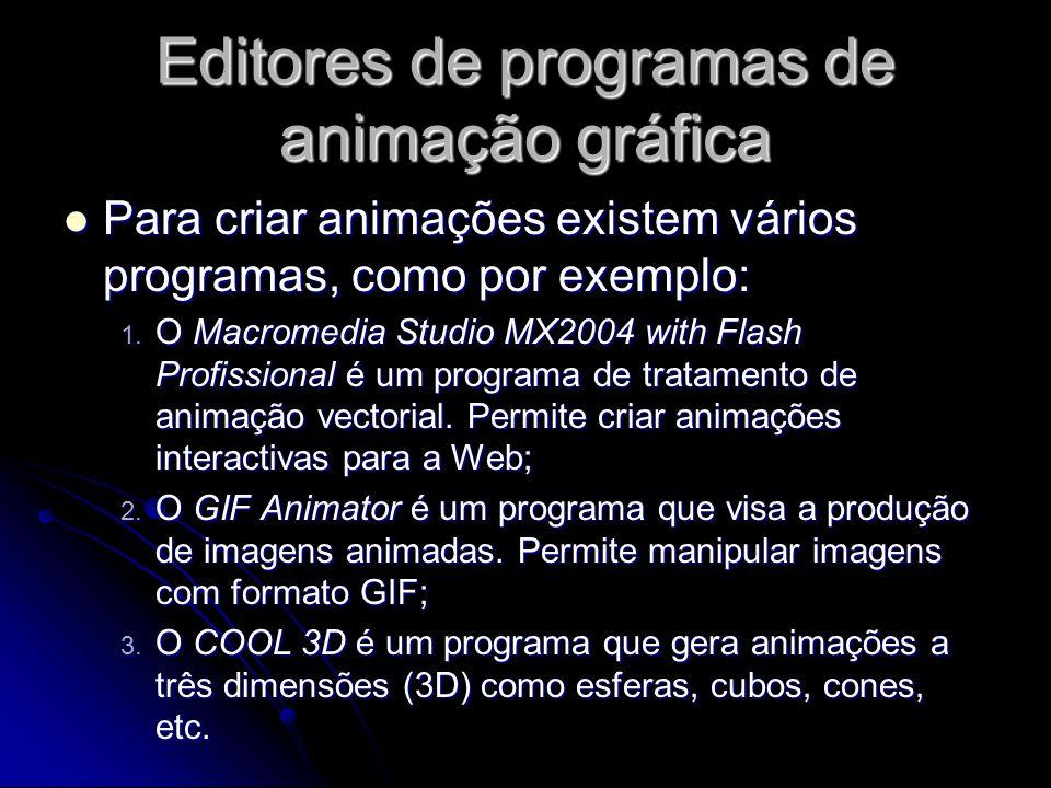 Editores de programas de animação gráfica Para criar animações existem vários programas, como por exemplo: Para criar animações existem vários program