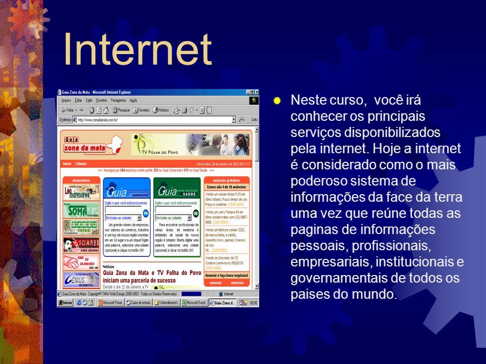 Internet Neste curso, você irá conhecer os principais serviços disponibilizados pela internet. Hoje a internet é considerado como o mais poderoso sist