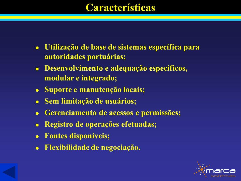 Características l Utilização de base de sistemas específica para autoridades portuárias; l Desenvolvimento e adequação específicos, modular e integrado; l Suporte e manutenção locais; l Sem limitação de usuários; l Gerenciamento de acessos e permissões; l Registro de operações efetuadas; l Fontes disponíveis; l Flexibilidade de negociação.