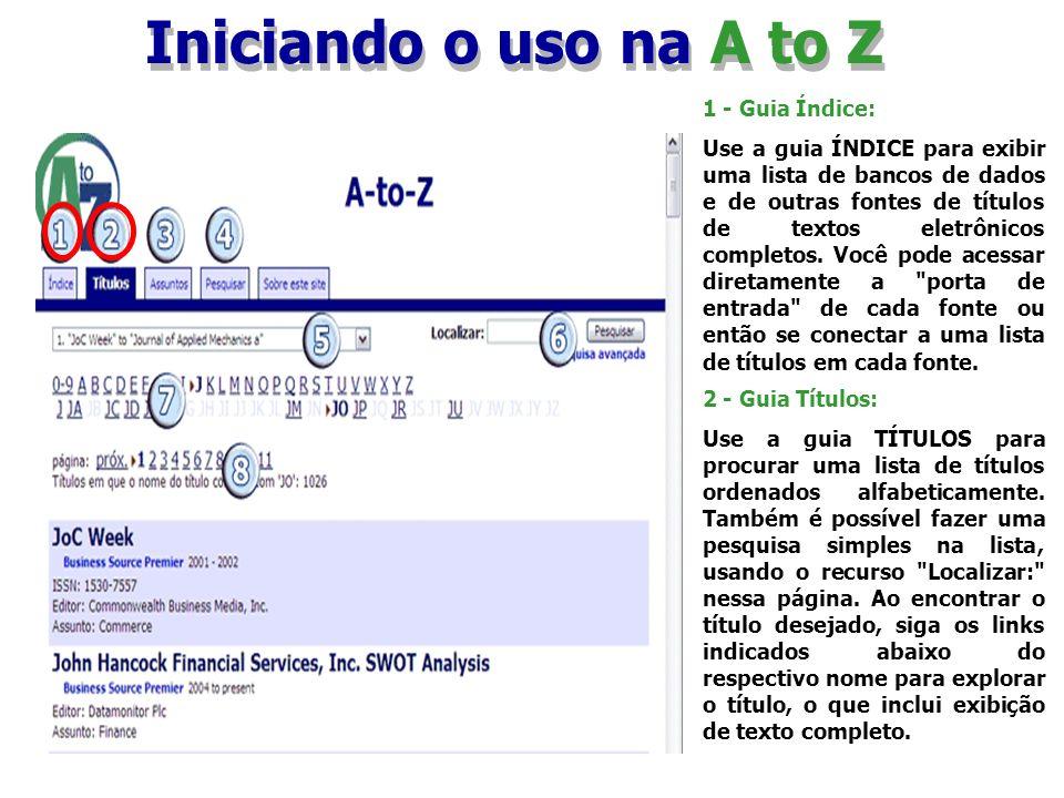 Iniciando o uso na A to Z 1 - Guia Índice: Use a guia ÍNDICE para exibir uma lista de bancos de dados e de outras fontes de títulos de textos eletrôni