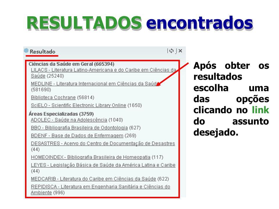 RESULTADOS encontrados Após obter os resultados escolha uma das opções clicando no link do assunto desejado.