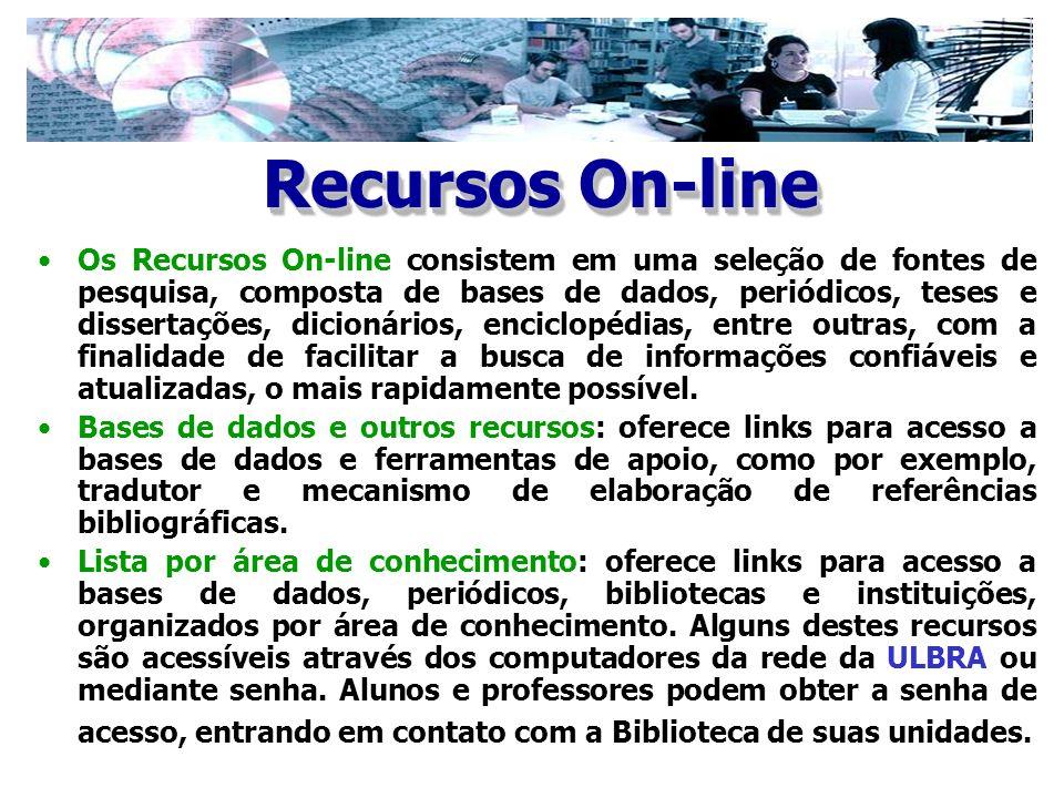 Os Recursos On-line consistem em uma seleção de fontes de pesquisa, composta de bases de dados, periódicos, teses e dissertações, dicionários, enciclo