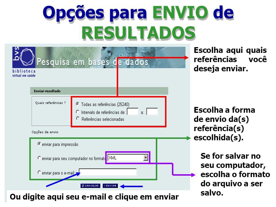 Opções para ENVIO de RESULTADOS Escolha aqui quais referências você deseja enviar. Escolha a forma de envio da(s) referência(s) escolhida(s). Se for s