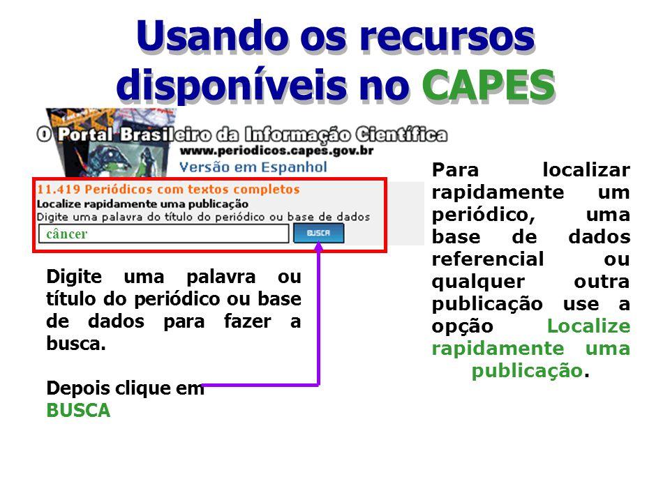 Usando os recursos disponíveis no CAPES Para localizar rapidamente um periódico, uma base de dados referencial ou qualquer outra publicação use a opçã