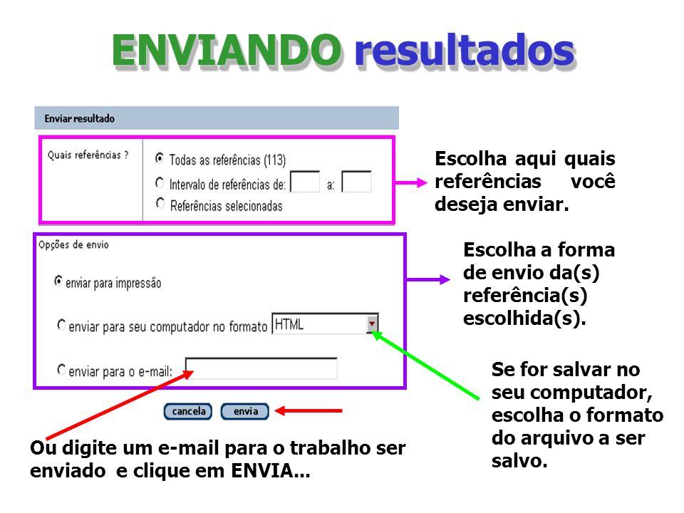 ENVIANDO resultados Escolha aqui quais referências você deseja enviar. Escolha a forma de envio da(s) referência(s) escolhida(s). Se for salvar no seu