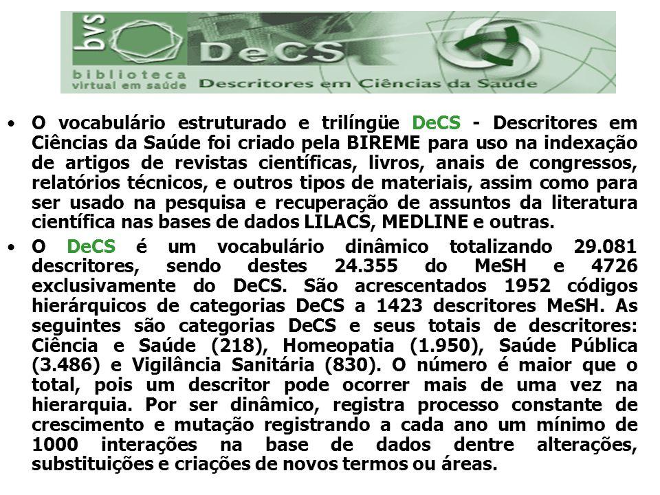 O vocabulário estruturado e trilíngüe DeCS - Descritores em Ciências da Saúde foi criado pela BIREME para uso na indexação de artigos de revistas cien